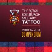 The Royal Edinburgh Military Tattoo - 2010-2014 Compendium by Various Artists