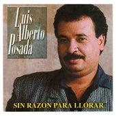 Sin Razón para Llorar de Luis Alberto Posada