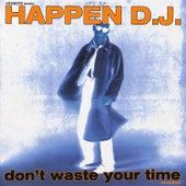 Don't Waste Your Time (I-Robots present: Happen D.J.) de Happen D.J.