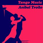 Tango Music: Aníbal Troilo by Anibal Troilo
