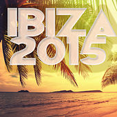 Ibiza 2015 – Ibiza Beach Party Songs, Electronic House Hot Summer Party Music 2015 by Various Artists
