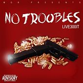No Troubles von Live300it