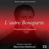 L'autre Bonaparte (The Good Mister Bonaparte) [Original Motion Picture Soundtrack] by Maximilien Mathevon