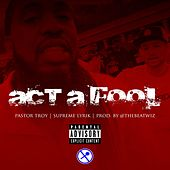 Act a Fool (feat. Supreme Lyrik) by Pastor Troy