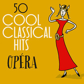50 Cool Classical Hits: Opéra von Various Artists