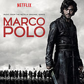 Marco Polo (Music from the Netflix Original Series) by Various Artists