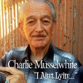 I Ain't Lyin' de Charlie Musselwhite