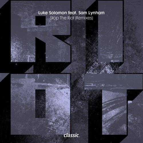 Stop The Riot (feat. Sam Lynham) (Remixes) by Luke Solomon