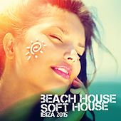 Beach House Soft House Ibiza 2015 de Various Artists