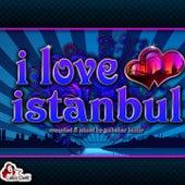 I Love Istanbul (Compiled & Mixed by Gülbahar Kültür) by Various Artists