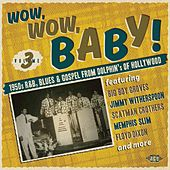Wow, Wow, Baby! 1950s R&B, Blues And Gospel From Dolphin's Of Hollywood by Various Artists