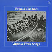 Virginia Traditions: Virginia Work Songs by Various Artists
