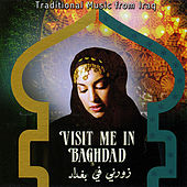 Traditional Music from Iraq: Visit Me in Baghdad by Various Artists
