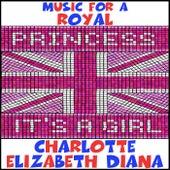Music for a Royal Princess: It's a Girl: Charlotte Elizabeth Diana de Various Artists