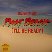 Phat Beach (I'll Be Ready) by Naughty Boy
