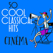 50 Cool Classical Hits: Cinéma de Various Artists
