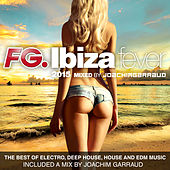 Ibiza Fever 2015 by FG : The Best of Electro, Deep House, House and EDM Music [included a mix by Joachim Garraud] by Various Artists