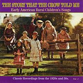 The Story That the Crow Told Me, Vol. 1: Early American Rural Children's, Songs Classic by Various Artists