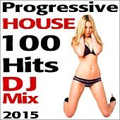 Progressive House 100 Hits DJ Mix 2015 by Various Artists