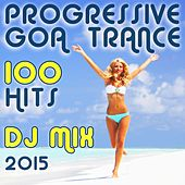 100 Progressive Goa Trance Hits DJ Mix 2015 by Various Artists