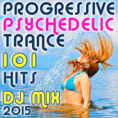 101 Progressive Psychedelic Trance Hits DJ Mix 2015 by Various Artists