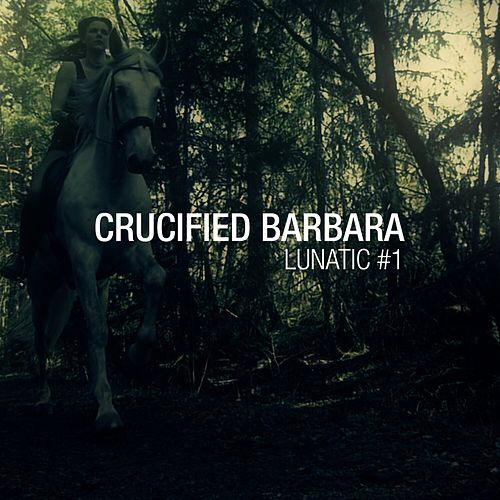 Lunatic #1 by Crucified Barbara
