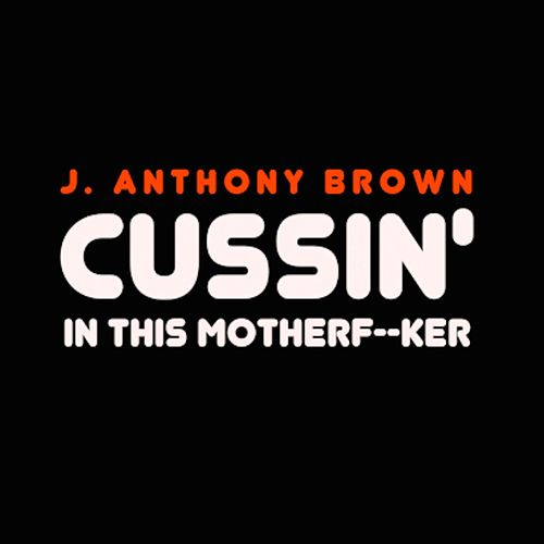 Cussin' in This Motherfucker by j anthony brown