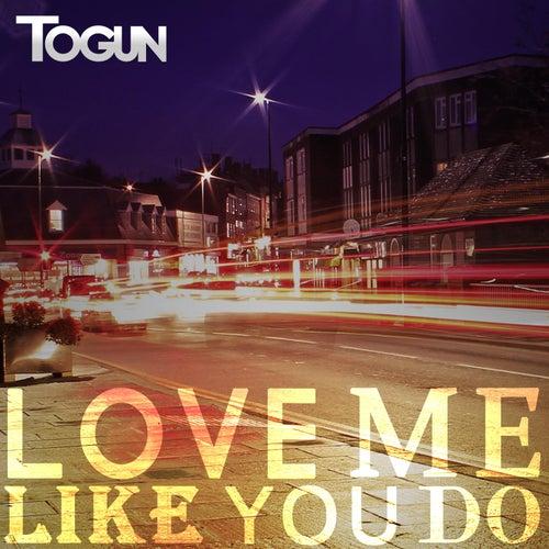 Love Me Like You Do by Togun