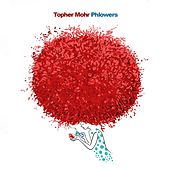Phlowers by Topher Mohr