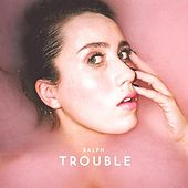 Trouble by Ralph