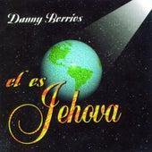 El Es Jehova de Danny Berrios