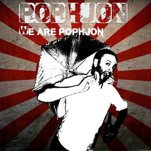 We Are Pophjon by Pophjon