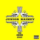 The Good Stuff by Junior Raimey