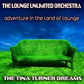 Adventure in the Land of Lounge (The Tina Turner Dreams) de The Lounge Unlimited Orchestra