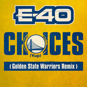 Choices (Yup) (Golden State Warriors Remix) by E-40