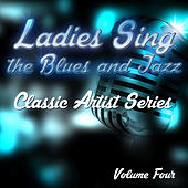 Ladies Sing the Blues and Jazz - Classic Artist Series, Vol. 4 de Various Artists