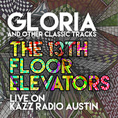 Gloria and Other Classic Tracks - Live on Kazz Radio, Austin by 13th Floor Elevators