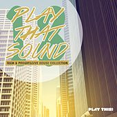 Play That Sound - Tech & Progressive House Collection, Vol. 18 by Various Artists