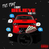 I Don't Believe You by Fat Pimp