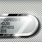 Progressive House Anthems 2015 by Various Artists