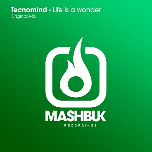 Life Is A Wonder by Tecnomind