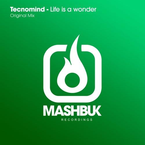 Life Is A Wonder by Tecnomind