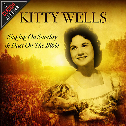 Singing On Sunday / Dust On The Bible by Kitty Wells