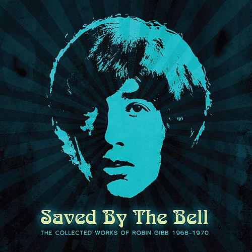 Saved By The Bell: The Collected Works Of Robin Gibb 1968-1970 by Robin Gibb