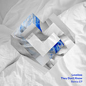 They Don't Know (Remix EP) di Loveless