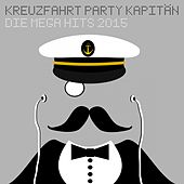 Kreuzfahrt Party Kapitän - Die Mega Hits 2015 de Various Artists
