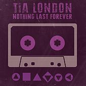 Nothing Lasts Forever - Single by Tia London