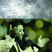 Lift Him Up: The Best of Ron Kenoly by Ron Kenoly