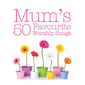 Mum's 50 Favourite Worship Songs de Various Artists