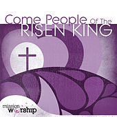 Mission Worship: Come People of the Risen King by Various Artists
